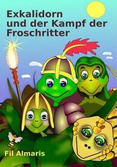 Exkalidorn und der Kampf der Froschritter: Eine mittelalterliche Geschichte aus dem Reich der Frösche und Schlangen