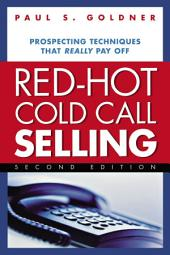 Red-Hot Cold Call Selling: Prospecting Techniques That Really Pay Off, Edition 2