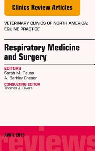 Respiratory Medicine and Surgery  An Issue of Veterinary Clinics of North America  Equine Practice