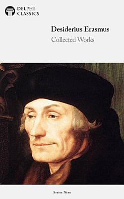 Delphi Collected Works of Desiderius Erasmus  Illustrated