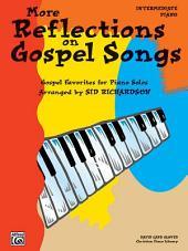 More Reflections on Gospel Songs: Piano Solo Arrangements of Gospel Favorites