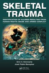 Skeletal Trauma: Identification of Injuries Resulting from Human Rights Abuse and Armed Conflict