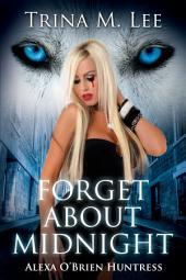Forget About Midnight: Alexa O'Brien Huntress Book 9