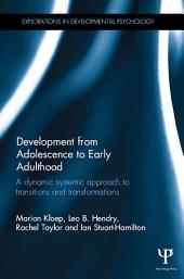 Development from Adolescence to Early Adulthood: A dynamic systemic approach to transitions and transformations