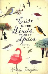 A Guide to the Birds of East Africa: A Novel