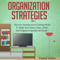 Organization Strategies   Discover Amazing Speed Cleaning Hacks to Make your Home Clean  Fresh and Organized  Quickly and Easily PDF