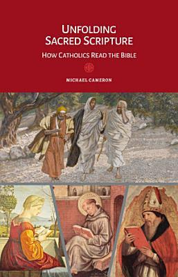 Unfolding Sacred Scripture  How Catholics Read the Bible PDF