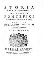 Storia Critico-Cronologica de' Romani Pontefici e de' generali e provinciali concilj: Volume 5