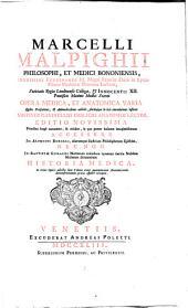 Marcelli Malpighi ... Opera medica, et anatomica varia quibus praefationes, & animadversiones addidit, pluribusque in locis emendationes instituit Faustinus Gavinellus publicus Anatomiae lector