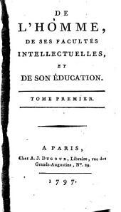 Oeuvres complettes d'Helvetius: De l'homme, de ses facultés intellectuelles, et de son éducation