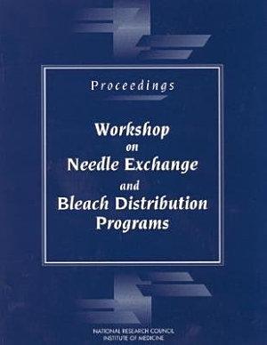 Proceedings  Workshop on Needle Exchange and Bleach Distribution Programs PDF