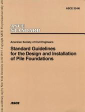 Standard Guidelines for the Design and Installation of Pile Foundations-ASCE Standard, 1997,: Standard Guidelines for the Design and Installation of Pile Foundations