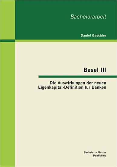 Basel III   Die Auswirkungen der neuen Eigenkapital Definition f  r Banken PDF