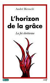 L'horizon de la grâce: La foi chrétienne
