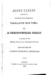 Aesop's Fables containing instructive morals: Translated into Tamil by A. Theroovengada Pillay, and revised by C. Rajah Sooboroya Moodeliar