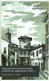 Transunto di tre processi antichi criminali che suppongonsi relativi ad alcune lettere trovate nel demolire una antichissima porta della prima cerchia di Bologna