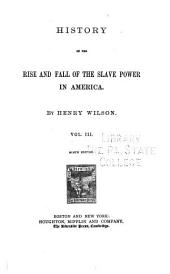 History of the Rise and Fall of the Slave Power in America: Volume 3
