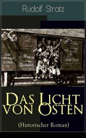 Das Licht von Osten (Historischer Roman) - Vollständige Ausgabe: Ein Spiegelbild des Ersten Weltkriegs