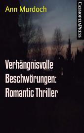 Verhängnisvolle Beschwörungen: Romantic Thriller: Cassiopeiapress Spannung
