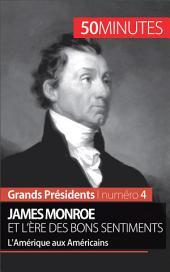 James Monroe et l'ère des bons sentiments: L'Amérique aux Américains
