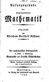 Mathematische Anfangsgründe: Anfangsgründe der angewandten Mathematik : Mechanische und Optische Wissenschaften, Band 2,Ausgabe 1
