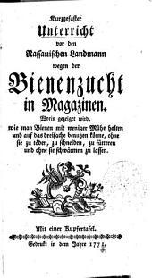 Kurzgefaster Unterricht vor den Nassauischen Landmann wegen der Bienenzucht in Magazinen: Waringezeiget wird, wie man Bienen ... halten und auf das dreifache benutzen könne, ohne sie zu töden, zu schneiden, zu füttern und ohne sie schwärmen zu lassen