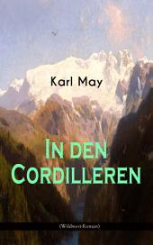 In den Cordilleren (Wildwest-Roman): Spannender Western aus Südamerika