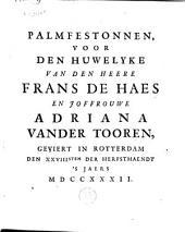Palmfestonnen, voor den huwelyke van den heere Frans De Haes en joffrouwe Adriana Vander Tooren, geviert in Rotterdam den 28sten der Herfstmaendt 's jaers 1732