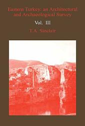 Eastern Turkey: An Architectural & Archaeological Survey, Volume III