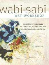 Wabi-Sabi Art Workshop: Mixed Media Techniques for Embracing Imperfection and Celebrating Happy Accidents