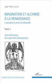 Imagination et alchimie à la Renaissance: L'exemple du tarot de Marseille - Tome 1 : Tarot alchimique, une approche philosophique