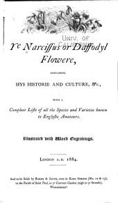 Ye Narcissus Or Daffodyl Flowere, Containing Hys Historie and Culture, & C: With a Compleat Liste of All the Species and Varieties Known to Englyshe Amateurs ...