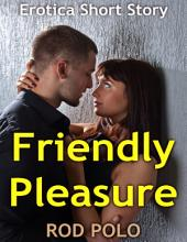 Friendly Pleasure: Erotica Short Story
