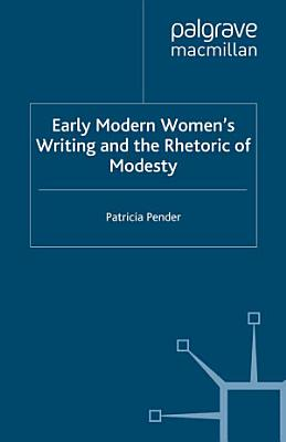 Early Modern Women s Writing and the Rhetoric of Modesty PDF