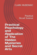 Practical Psychology and Application of The Hidden Mysteries and Secret Arts
