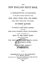 The New England Fruit Book: Being a Descriptive Catalogue of the Most Valuable Varieties of the Pear, Apple, Peach, Plum, and Cherry, for New England Culture