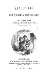 Arnold Lee: or, Rich children and poor children, by cousin Kate