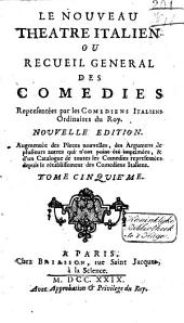 Le nouveau theatre italien. Ou Recueil general des comedies representées par les comediens italiens ordinaires du roi..: Tome premier, Volume5