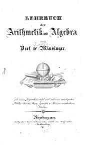 Lehrbuch der Arithmetik und Algebra: mit einer Logarithmentafel und mehreren metrologischen Tabellen über die Masse, Gewichte u. Münzen verschiedener Länder
