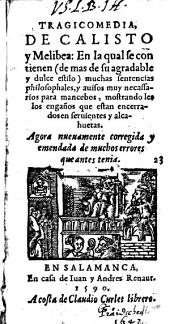 Tragicomedia, De Calisto y Melibea: En la qual se contienen (de mas de su agradable y dulce estilo) muchas sentencias philosophales ...