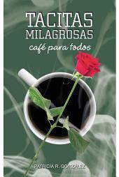 Tacitas Milagrosas: Café` Para Todos