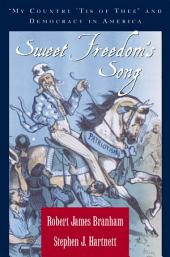 """Sweet Freedom's Song: """"My Country 'Tis of Thee"""" and Democracy in America"""