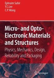 Micro  and Opto Electronic Materials and Structures  Physics  Mechanics  Design  Reliability  Packaging PDF