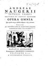 Andreae Naugerii patricii Veneti oratoris et poetae clarissimi opera omnia