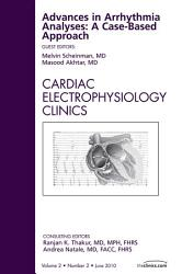 Advances In Arrhythmia Analyses A Case Based Approach An Issue Of Cardiac Electrophysiology Clinics E Book Book PDF