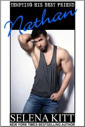 Nathan (Steamy, Breeding, Impregnation, Barely Legal, Taboo Romance, Erotic Sex Stories): Tempting His Best Friend