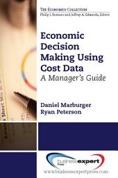 Economic Decision Making Using Cost Data: A Guide for Managers