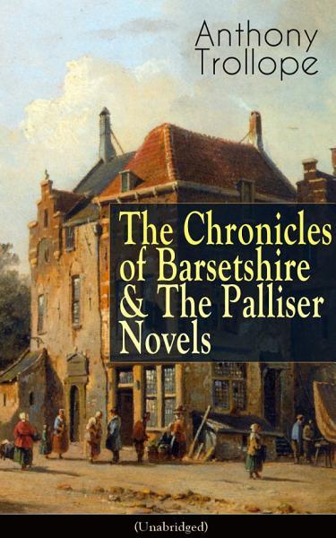 Anthony Trollope: The Chronicles of Barsetshire & The Palliser Novels (Unabridged)