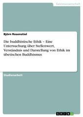 Die buddhistische Ethik – Eine Untersuchung über Stellenwert, Verständnis und Darstellung von Ethik im tibetischen Buddhismus