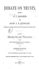 Debate on Trusts, Between O.C. Barber and Hon. J.A. Kohler, ...: Also the Debate on Trusts Between Dr. Washington Gladden, of Columbus, Ohio, and George Gunton of New York City, at the Chautauqua Assembly, August 26, 1889